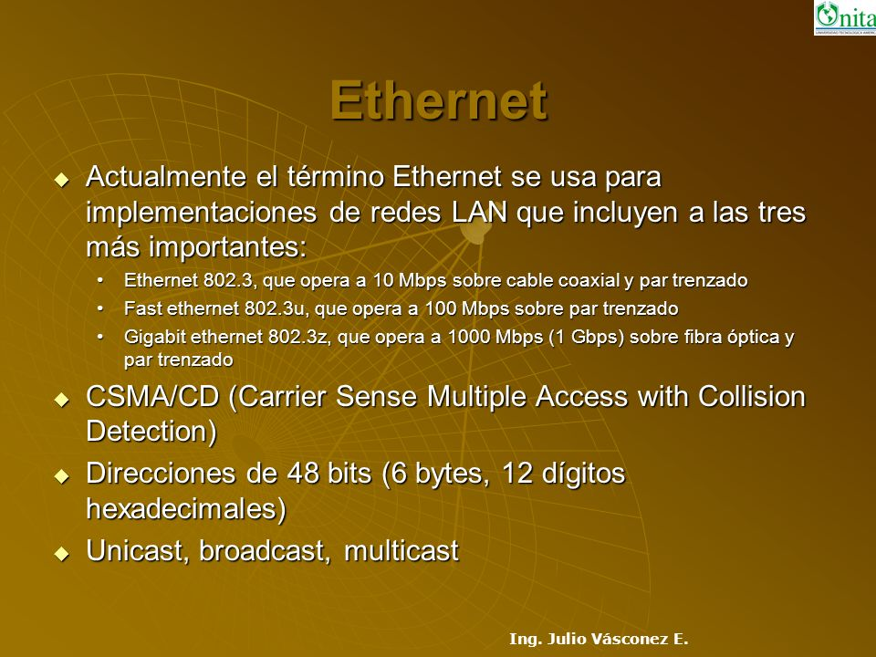 Ethernet Actualmente el término Ethernet se usa para implementaciones de redes LAN que incluyen a las tres más importantes:
