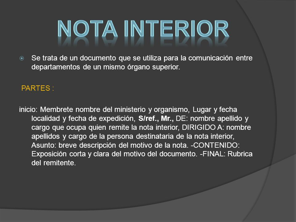 NOTA INTERIOR Se trata de un documento que se utiliza para la comunicación entre departamentos de un mismo órgano superior.