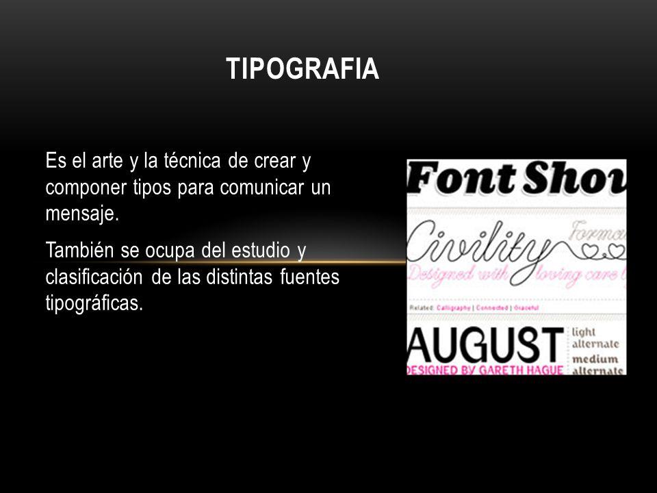TIPOGRAFIA Es el arte y la técnica de crear y componer tipos para comunicar un mensaje.