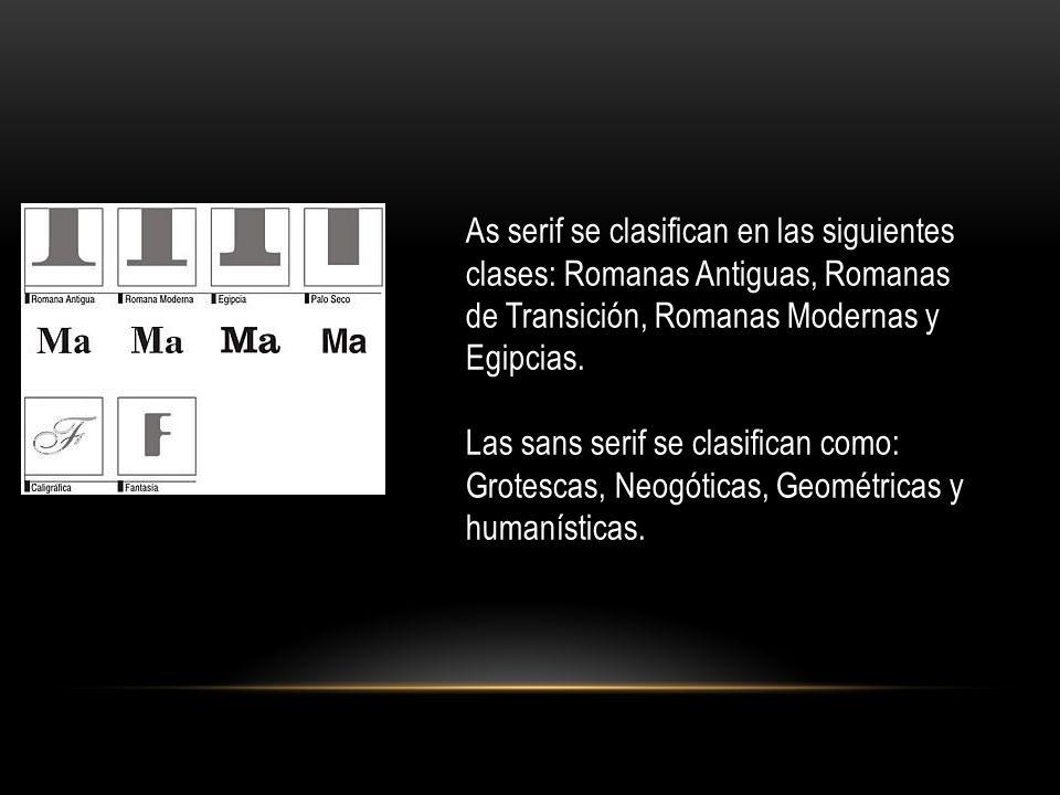 As serif se clasifican en las siguientes clases: Romanas Antiguas, Romanas de Transición, Romanas Modernas y Egipcias.