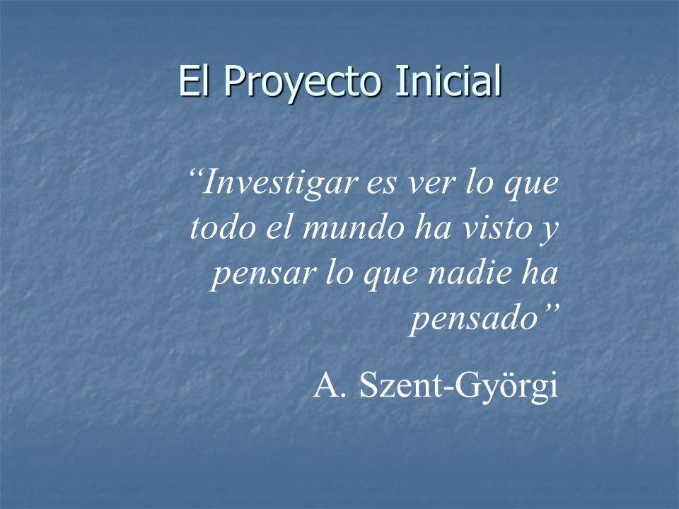 El Proyecto Inicial Investigar es ver lo que todo el mundo ha visto y pensar lo que nadie ha pensado