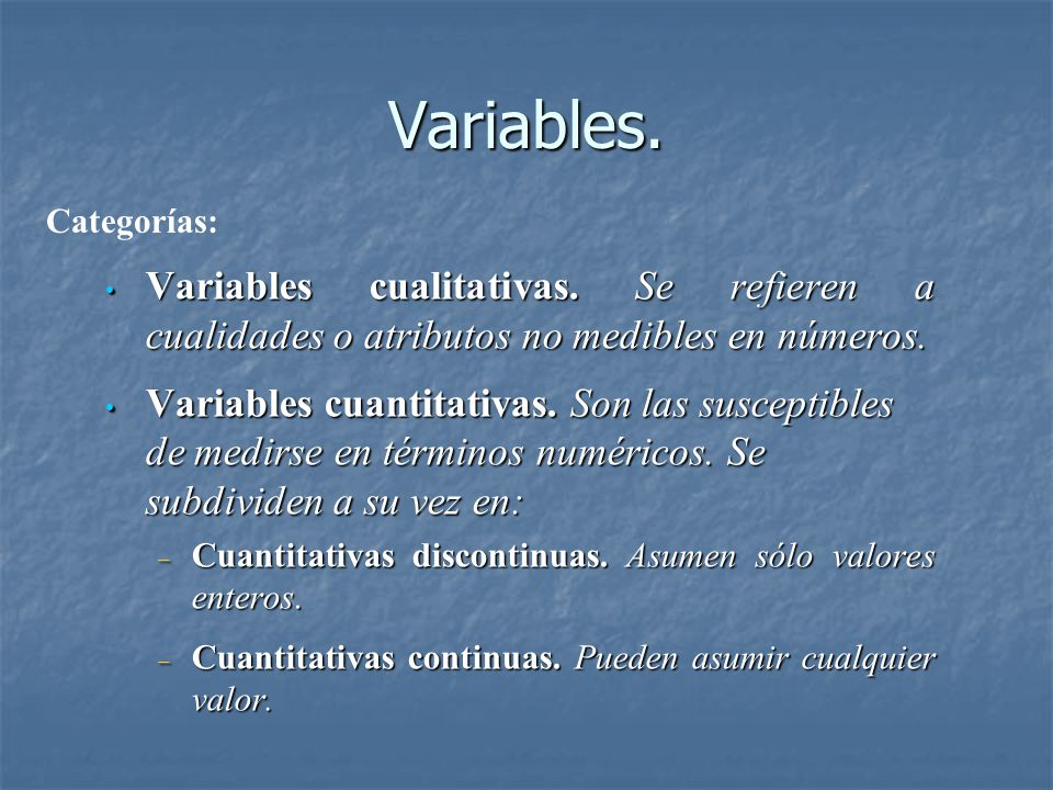 Variables. Categorías: Variables cualitativas. Se refieren a cualidades o atributos no medibles en números.