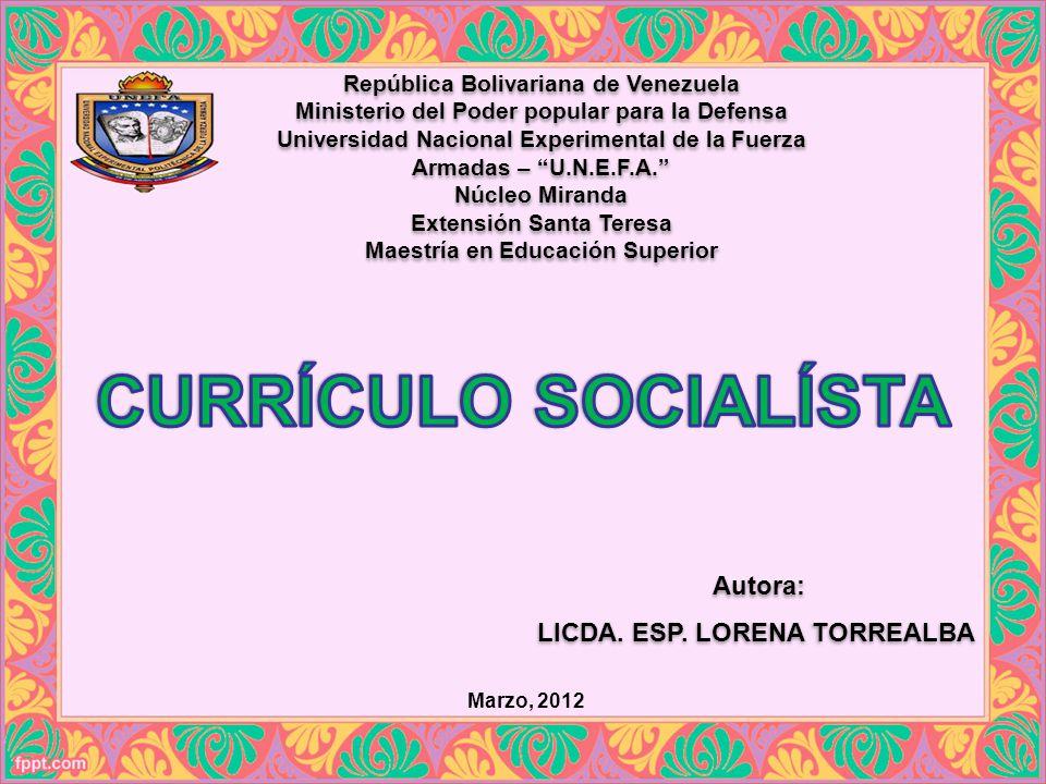 CURRÍCULO SOCIALÍSTA Autora: LICDA. ESP. LORENA TORREALBA