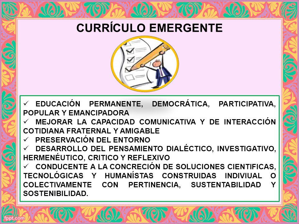CURRÍCULO EMERGENTE EDUCACIÓN PERMANENTE, DEMOCRÁTICA, PARTICIPATIVA, POPULAR Y EMANCIPADORA.