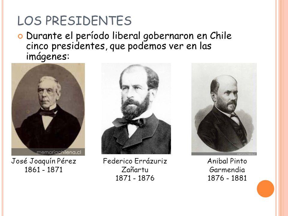 LOS PRESIDENTES Durante el período liberal gobernaron en Chile cinco presidentes, que podemos ver en las imágenes: