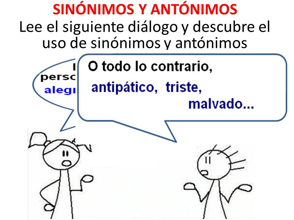 Lee el siguiente diálogo y descubre el uso de sinónimos y antónimos