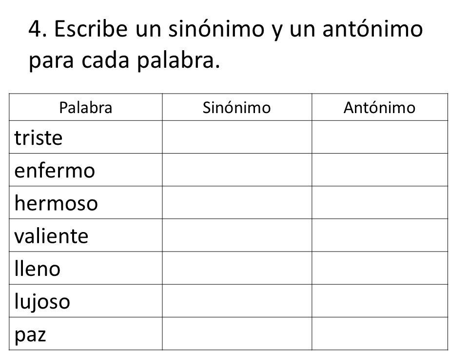 4. Escribe un sinónimo y un antónimo para cada palabra.