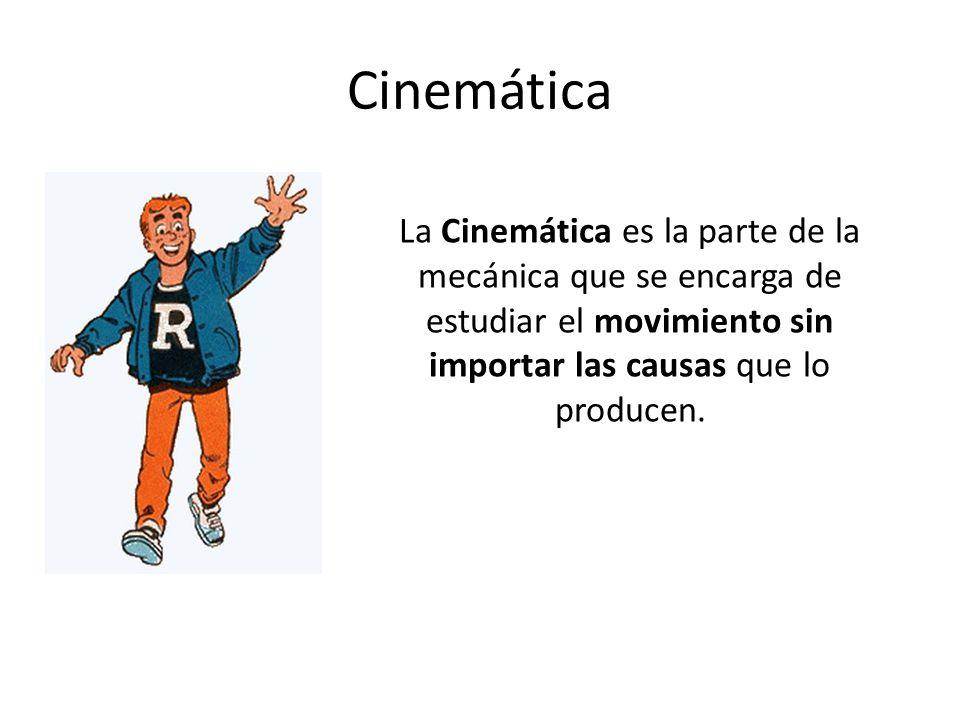 Cinemática La Cinemática es la parte de la mecánica que se encarga de estudiar el movimiento sin importar las causas que lo producen.