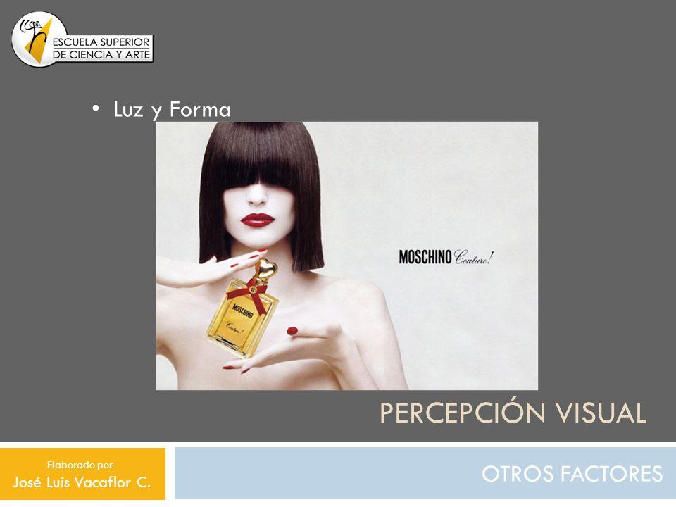 Percepción visual Luz y Forma OTROS FACTORES José Luis Vacaflor C.