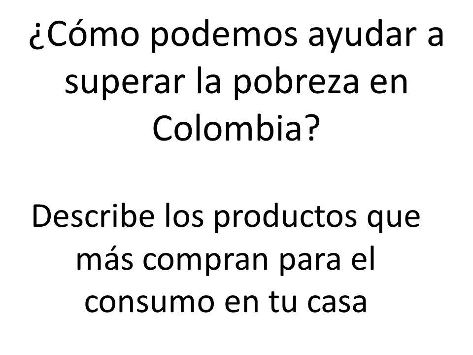 ¿Cómo podemos ayudar a superar la pobreza en Colombia