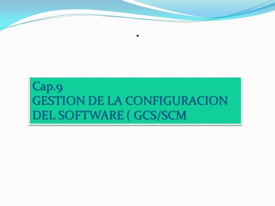 . Cap.9 GESTION DE LA CONFIGURACION DEL SOFTWARE ( GCS/SCM