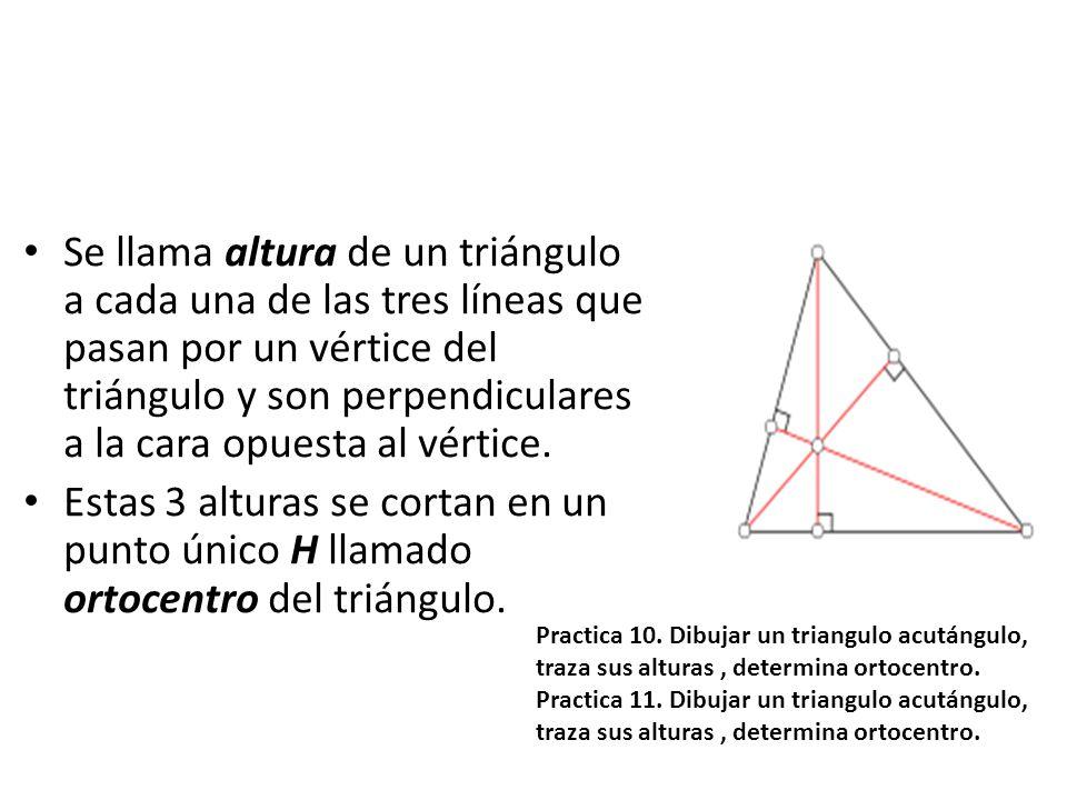 Se llama altura de un triángulo a cada una de las tres líneas que pasan por un vértice del triángulo y son perpendiculares a la cara opuesta al vértice.