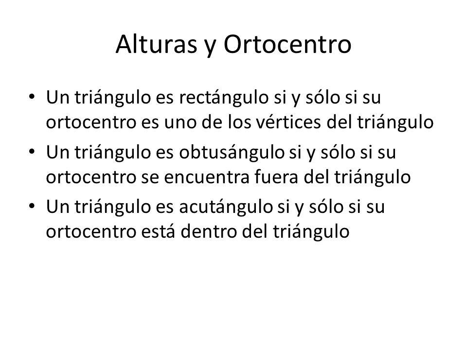 Alturas y Ortocentro Un triángulo es rectángulo si y sólo si su ortocentro es uno de los vértices del triángulo.