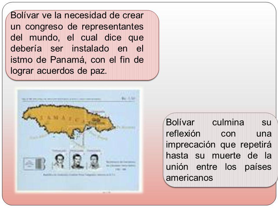Bolívar ve la necesidad de crear un congreso de representantes del mundo, el cual dice que debería ser instalado en el istmo de Panamá, con el fin de lograr acuerdos de paz.