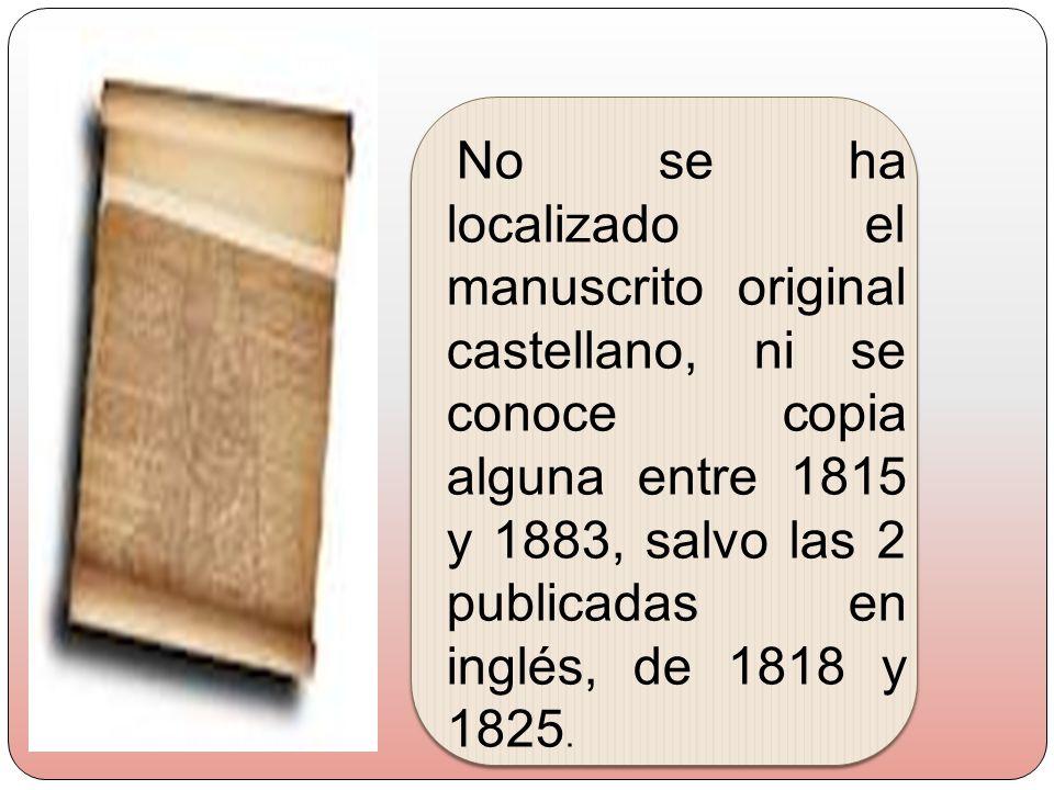 No se ha localizado el manuscrito original castellano, ni se conoce copia alguna entre 1815 y 1883, salvo las 2 publicadas en inglés, de 1818 y 1825.