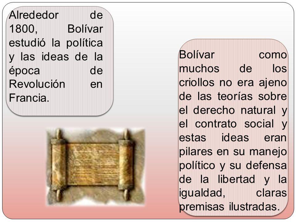 Alrededor de 1800, Bolívar estudió la política y las ideas de la época de Revolución en Francia.