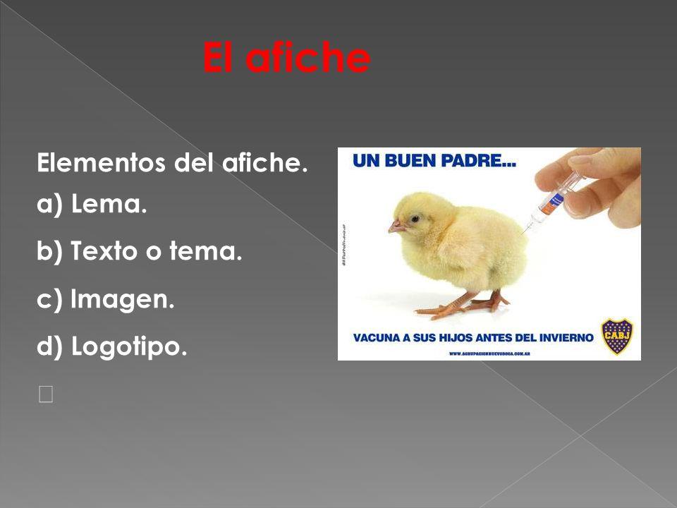 El afiche Elementos del afiche. a) Lema. b) Texto o tema.