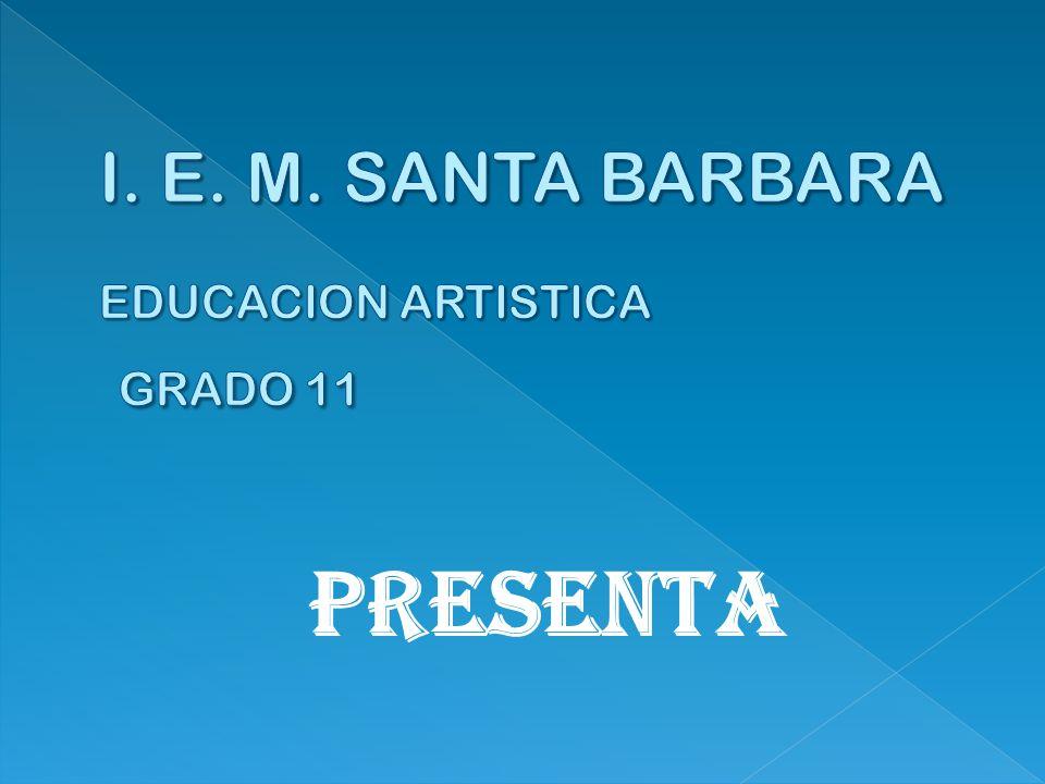 I. E. M. SANTA BARBARA EDUCACION ARTISTICA GRADO 11