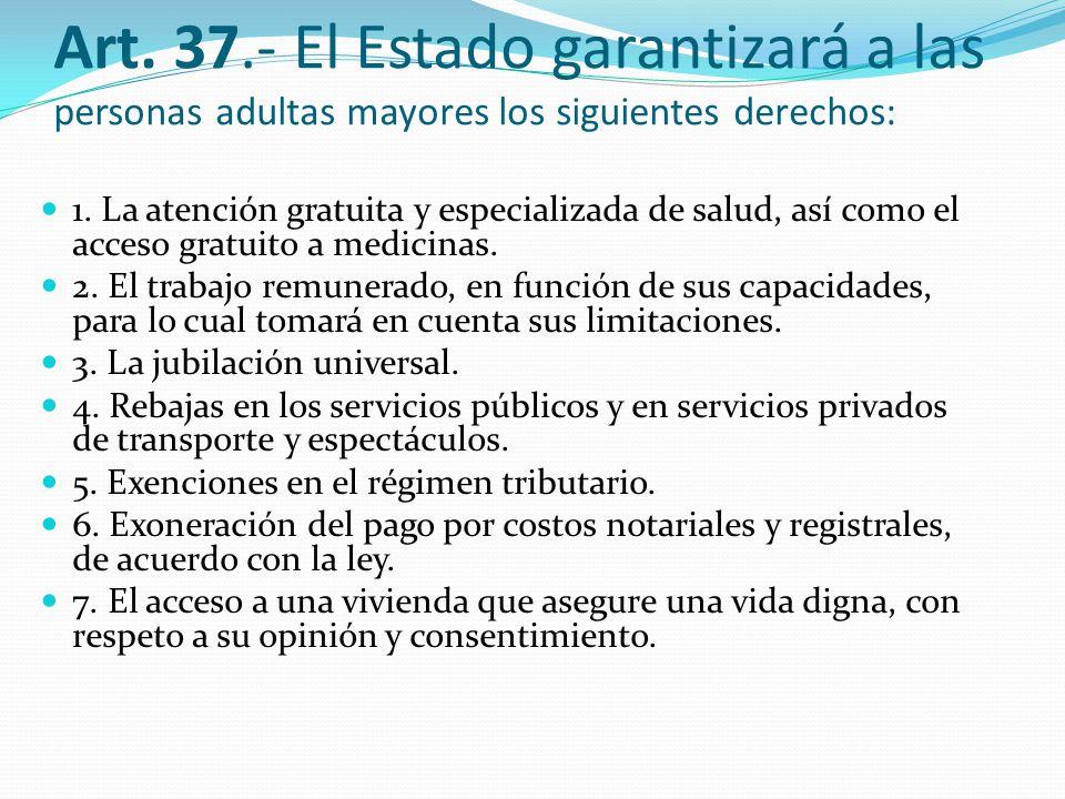 Art. 37.- El Estado garantizará a las personas adultas mayores los siguientes derechos: