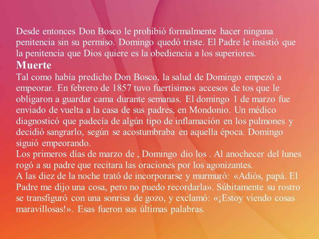 Desde entonces Don Bosco le prohibió formalmente hacer ninguna penitencia sin su permiso.