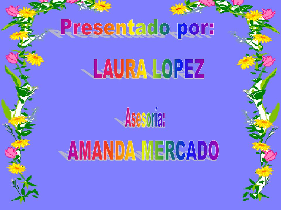 Presentado por: LAURA LOPEZ Asesoría: AMANDA MERCADO