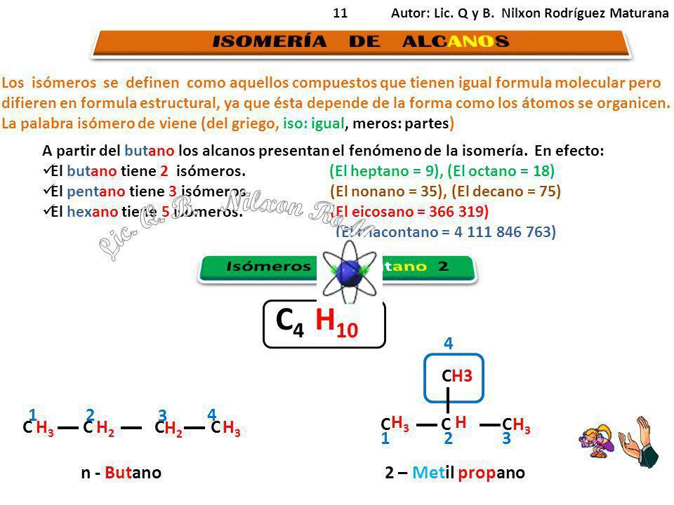 Lic. Q. B. Nilxon RoMa C4 H10 ISOMERÍA DE ALCANOS