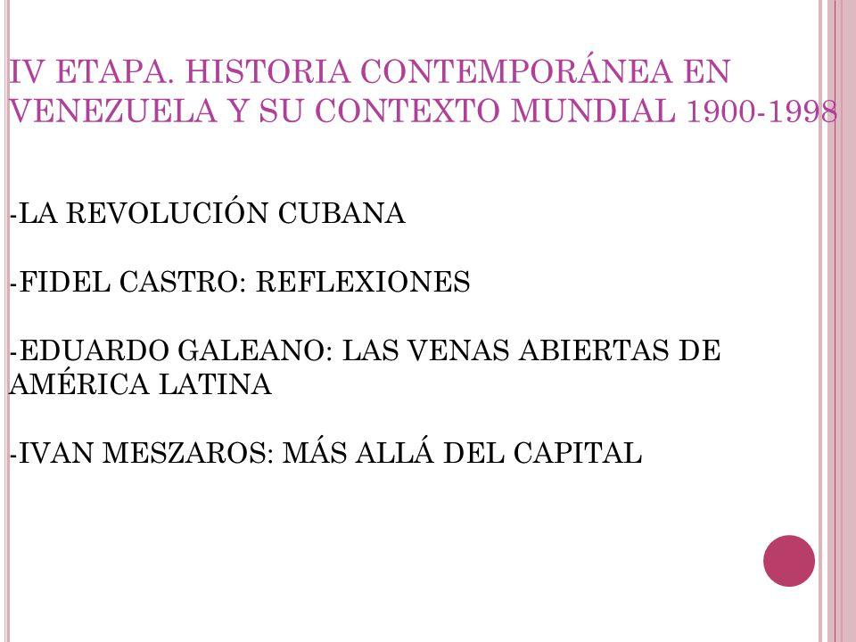 IV ETAPA. HISTORIA CONTEMPORÁNEA EN VENEZUELA Y SU CONTEXTO MUNDIAL 1900-1998