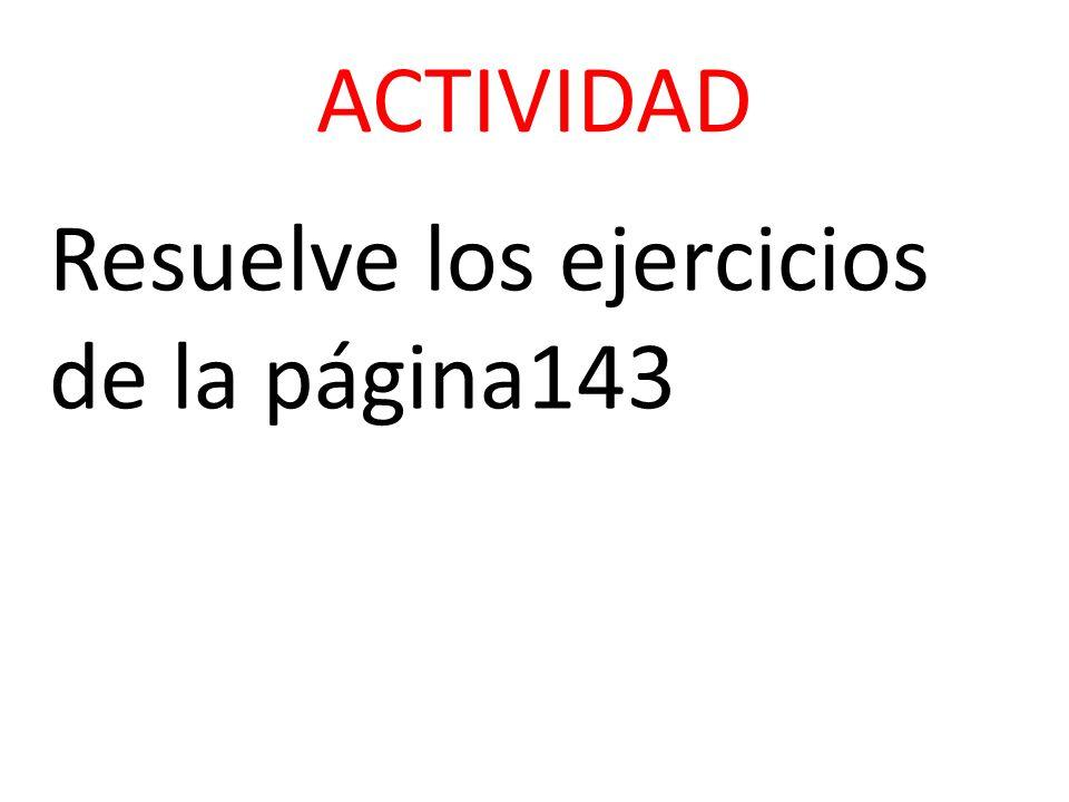 ACTIVIDAD Resuelve los ejercicios de la página143
