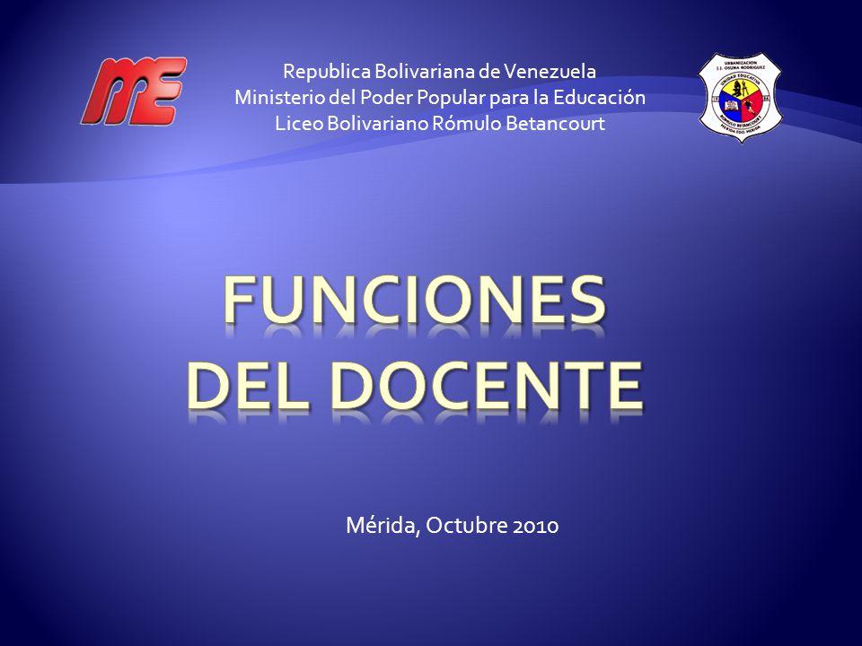 FUNCIONES DEL DOCENTE Mérida, Octubre 2010