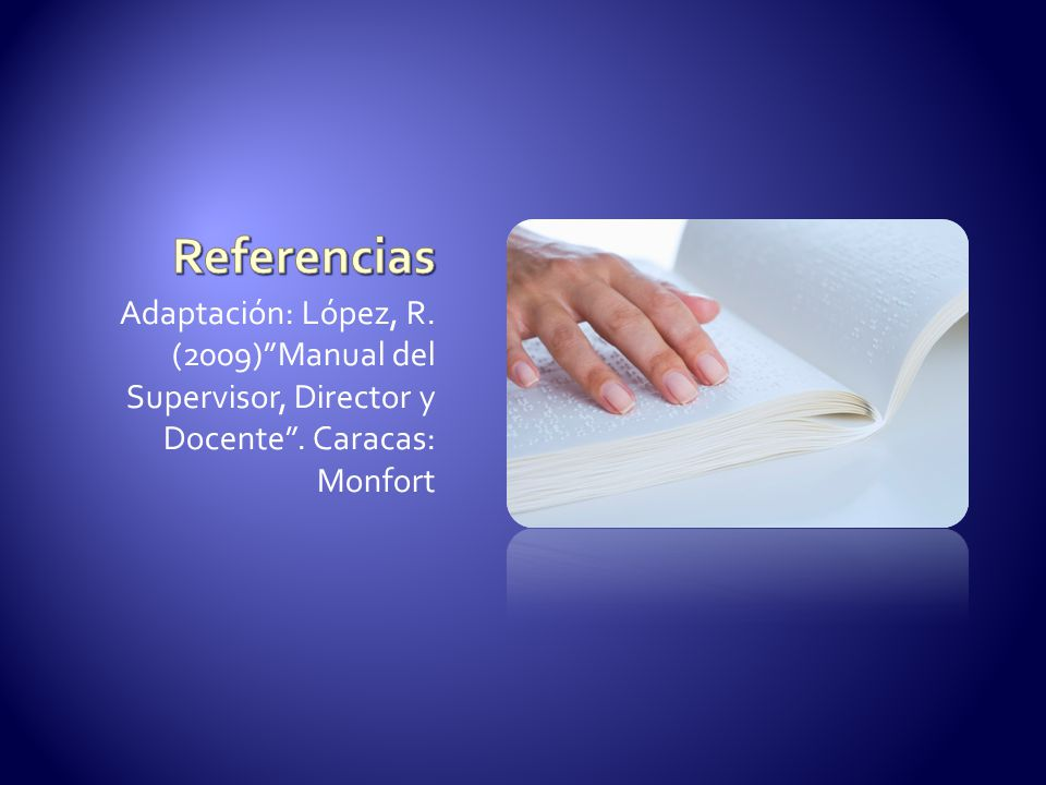 Referencias Adaptación: López, R. (2009) Manual del Supervisor, Director y Docente .