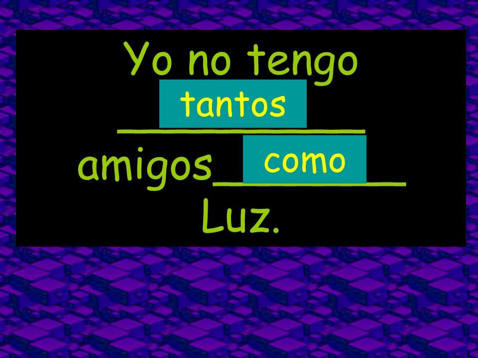 Yo no tengo _________ amigos_______ Luz.