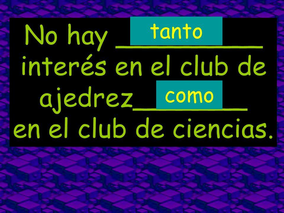 No hay _________ interés en el club de ajedrez_______