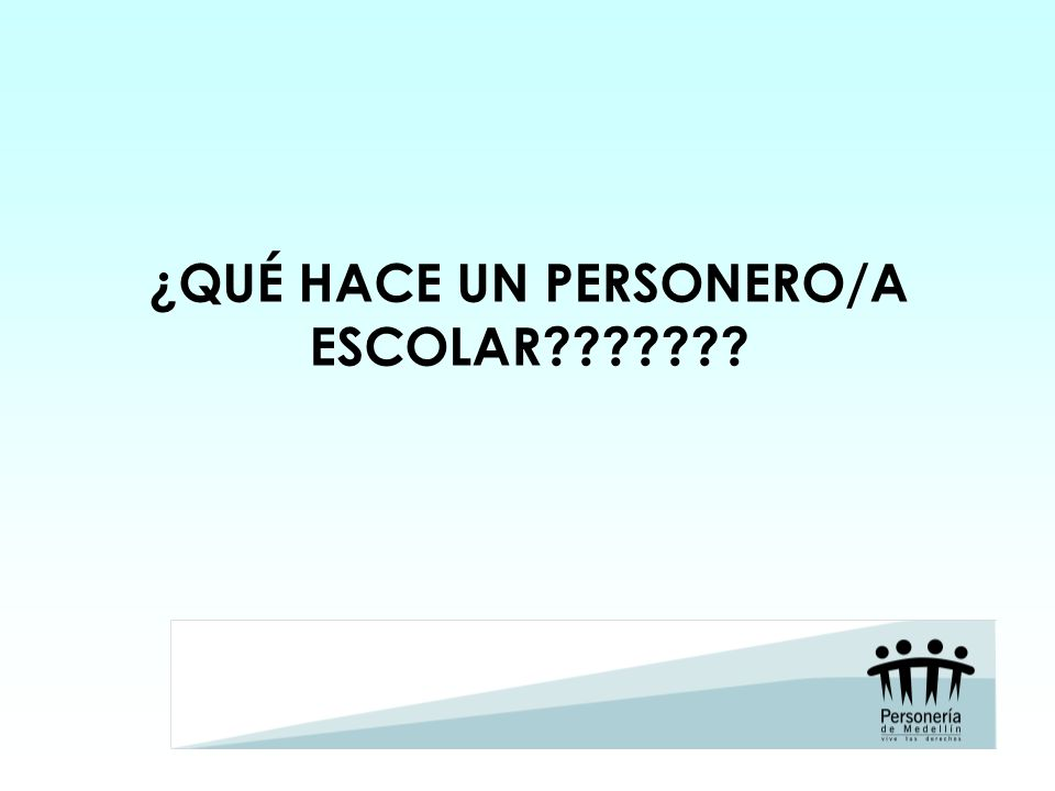 ¿QUÉ HACE UN PERSONERO/A ESCOLAR