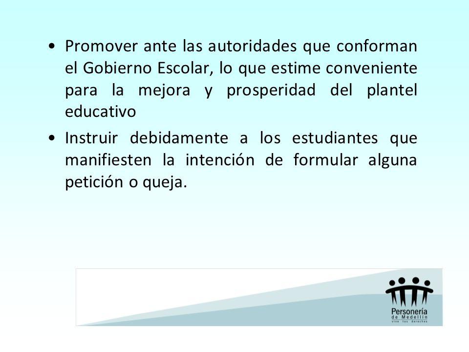 Promover ante las autoridades que conforman el Gobierno Escolar, lo que estime conveniente para la mejora y prosperidad del plantel educativo