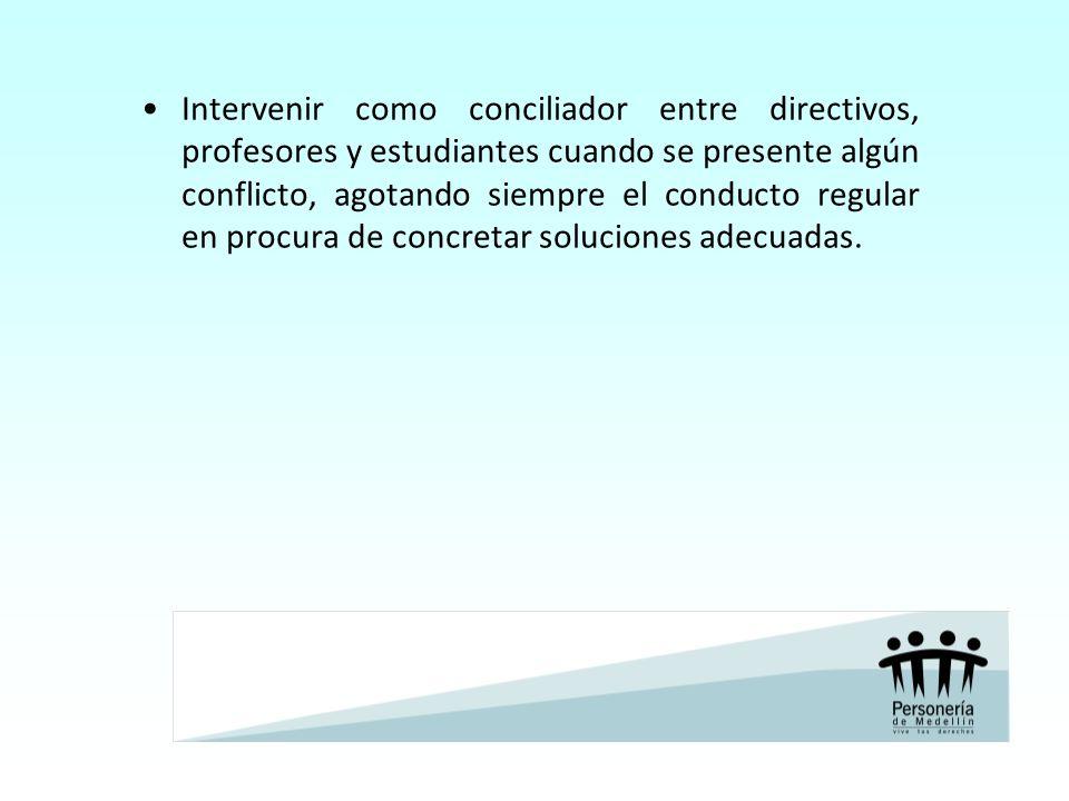 Intervenir como conciliador entre directivos, profesores y estudiantes cuando se presente algún conflicto, agotando siempre el conducto regular en procura de concretar soluciones adecuadas.