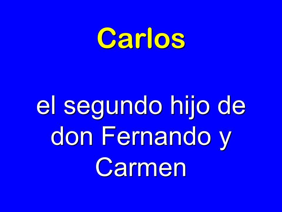 el segundo hijo de don Fernando y Carmen