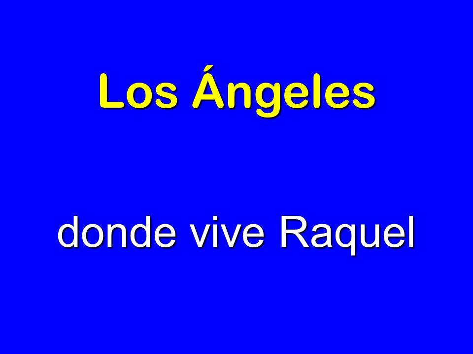 Los Ángeles donde vive Raquel