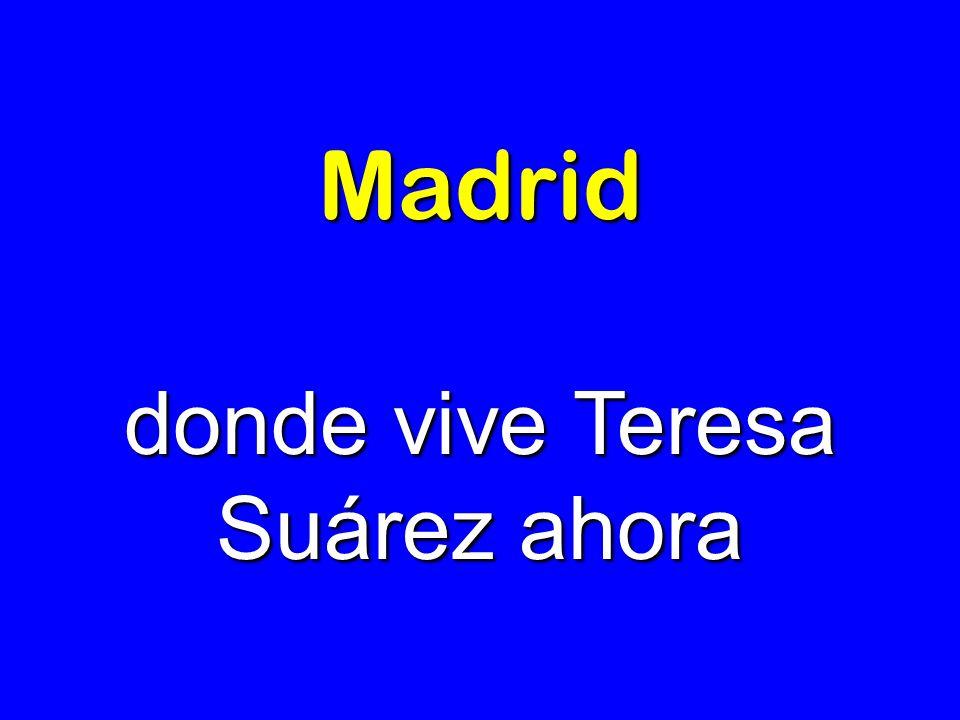 donde vive Teresa Suárez ahora