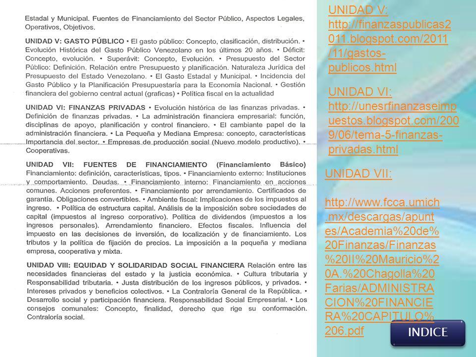 UNIDAD V: http://finanzaspublicas2011.blogspot.com/2011/11/gastos-publicos.html. UNIDAD VI: