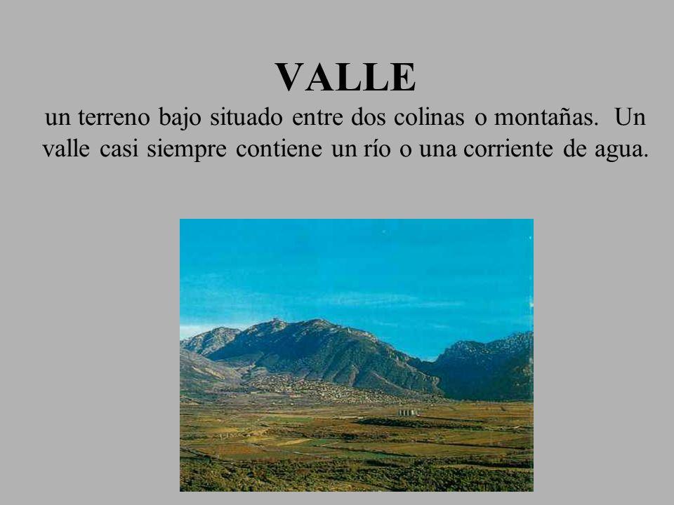 VALLE un terreno bajo situado entre dos colinas o montañas
