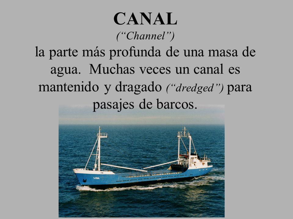 CANAL ( Channel ) la parte más profunda de una masa de agua