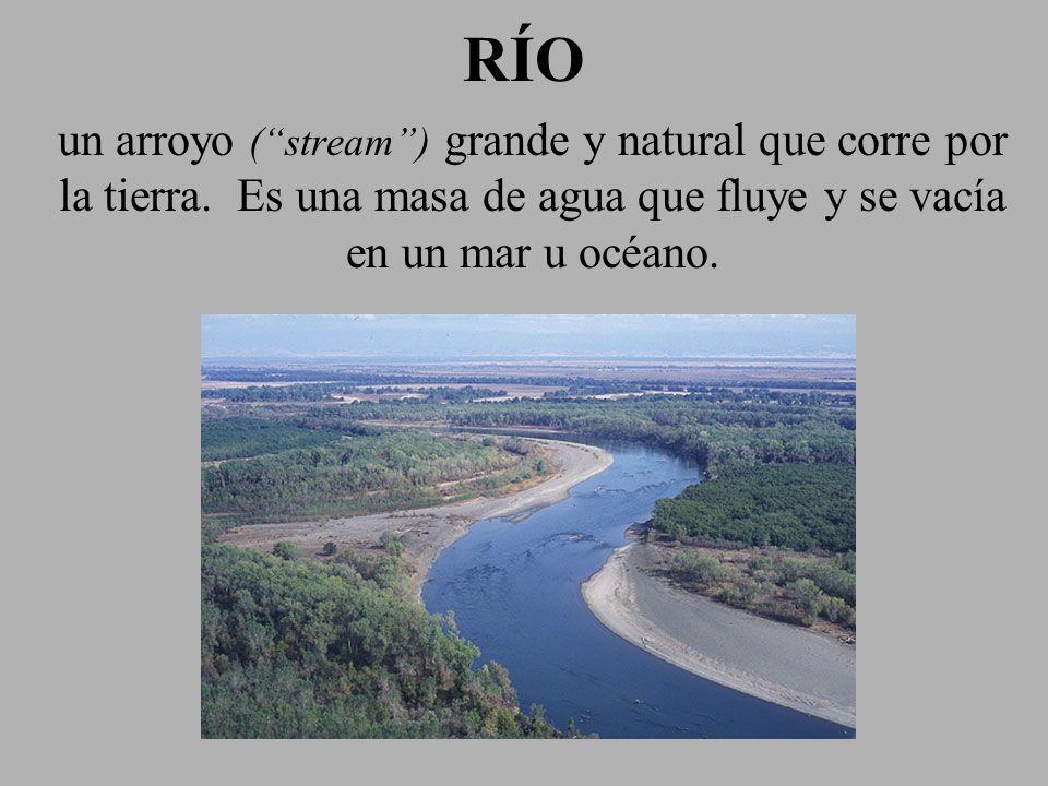 RÍO un arroyo ( stream ) grande y natural que corre por la tierra.