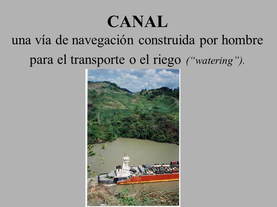 CANAL una vía de navegación construida por hombre para el transporte o el riego ( watering ).