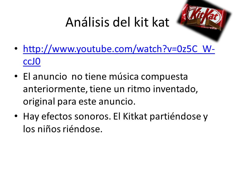 Análisis del kit kat http://www.youtube.com/watch v=0z5C_W-ccJ0