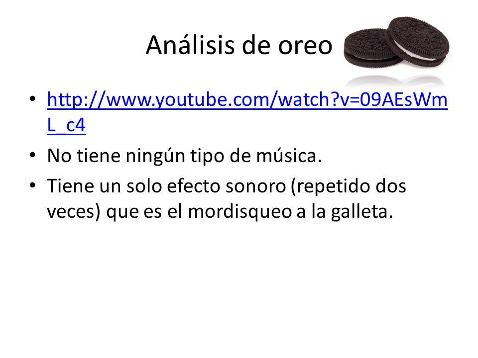 Análisis de oreo http://www.youtube.com/watch v=09AEsWmL_c4