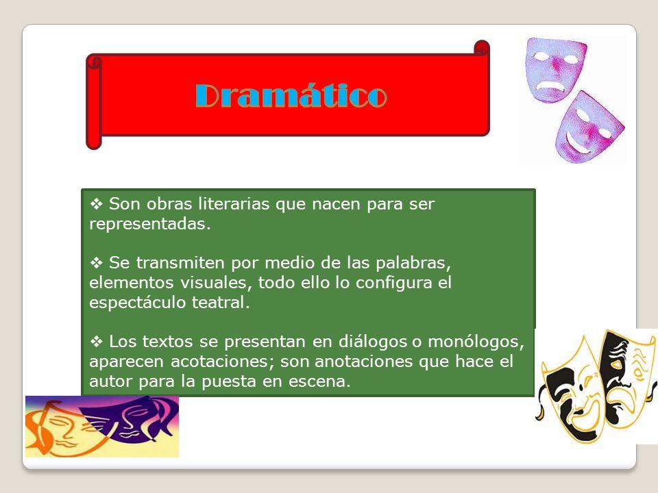 Dramático Son obras literarias que nacen para ser representadas.