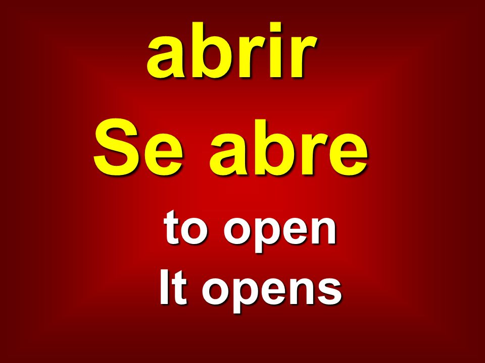 abrir Se abre to open It opens
