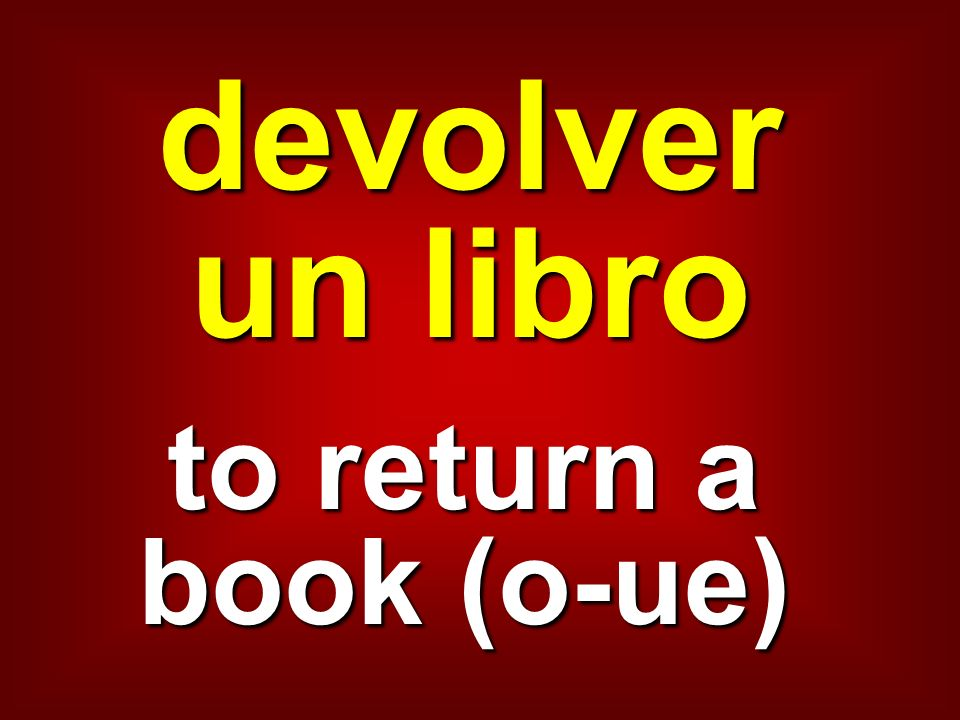 devolver un libro to return a book (o-ue)