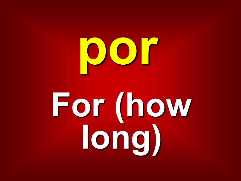 por For (how long)