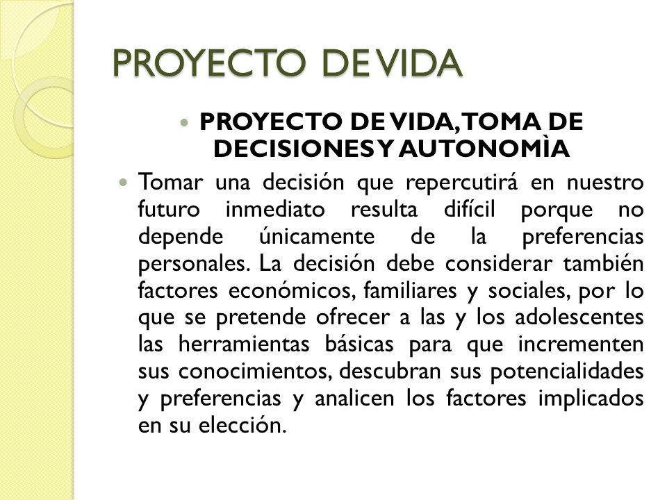 PROYECTO DE VIDA, TOMA DE DECISIONES Y AUTONOMÌA